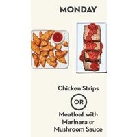 Chicken Strips Or Meatloaf With Marinara Or Mushroom Sauce